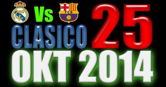 El Clasico Sabtu 25 Oktober 2014 Real Madrid vs Barcelona
